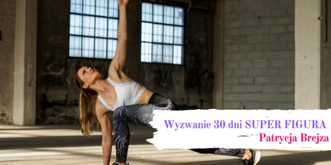 Wyzwanie 30 dni - trenuj z Patrycją.