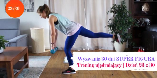 wyzwanie 23 dzien trening ujedrniacy